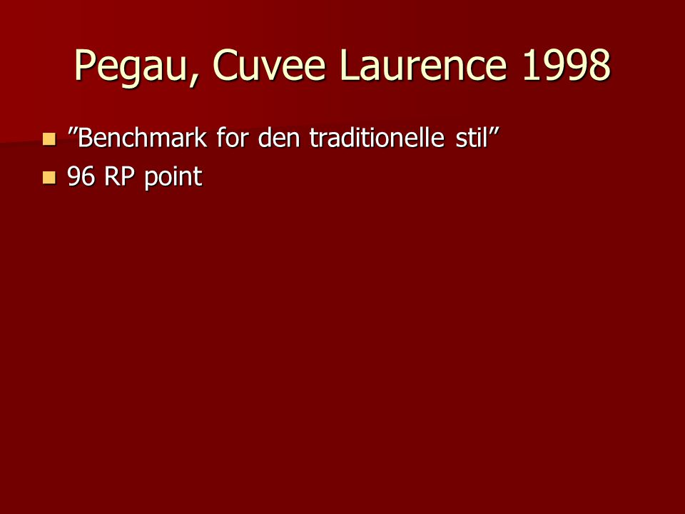 Pegau, Cuvee Laurence 1998 Benchmark for den traditionelle stil Benchmark for den traditionelle stil 96 RP point 96 RP point