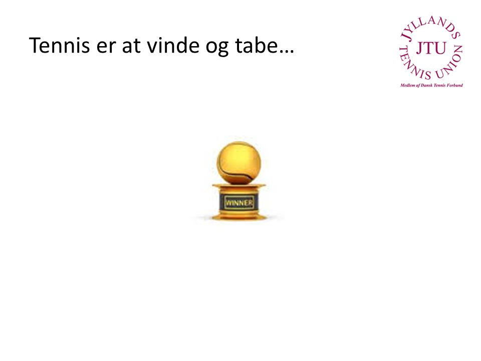 Tennis er at vinde og tabe…