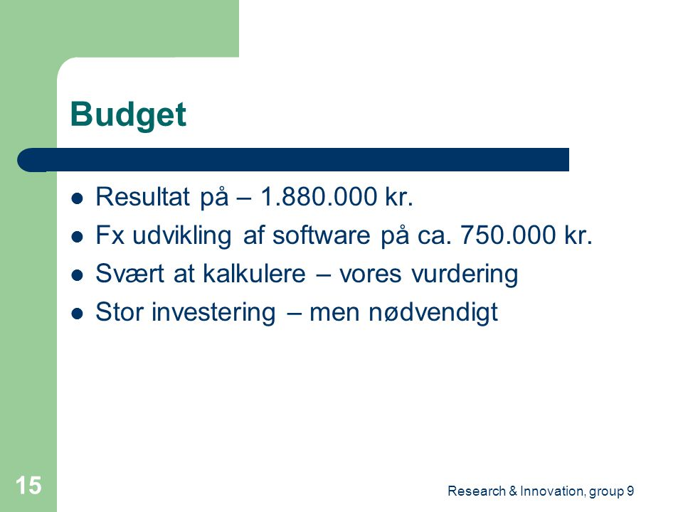 Research & Innovation, group 9 15 Budget Resultat på – 1.880.000 kr.