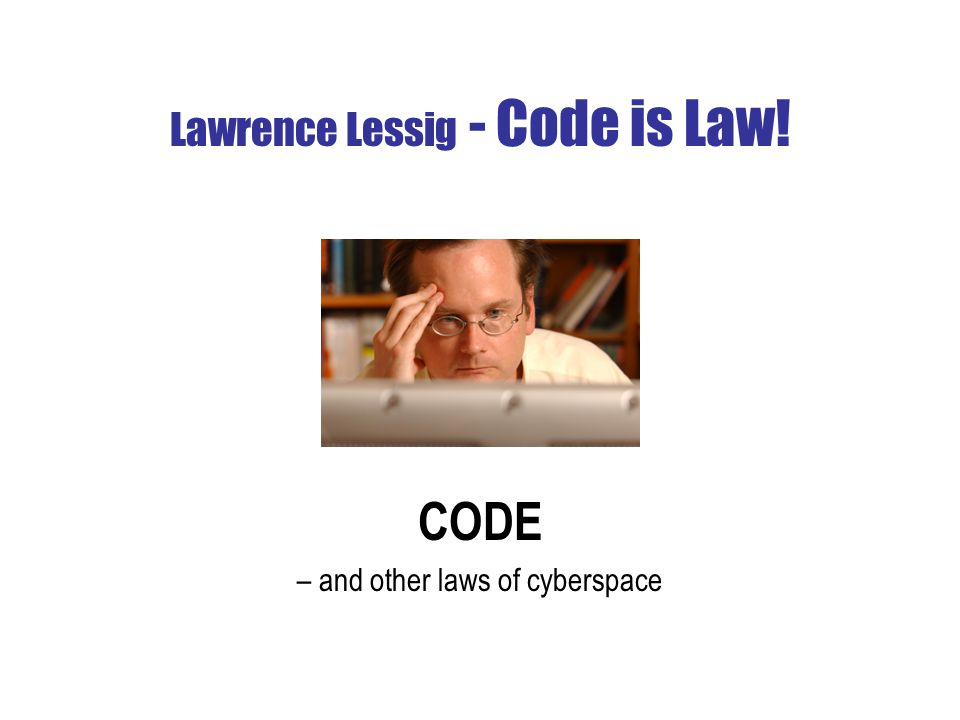 Lawrence Lessig - Code is Law! CODE – and other laws of cyberspace