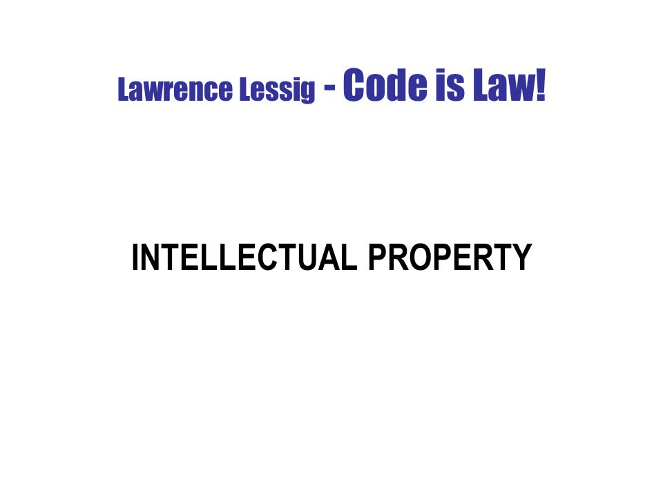 Lawrence Lessig - Code is Law! INTELLECTUAL PROPERTY