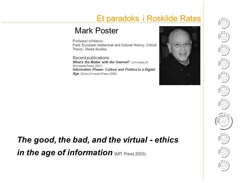 Et paradoks i Roskilde Rates Professor of History Field: European Intellectual and Cultural History; Critical Theory; Media Studies Recent publications: What s the Matter with the Internet.