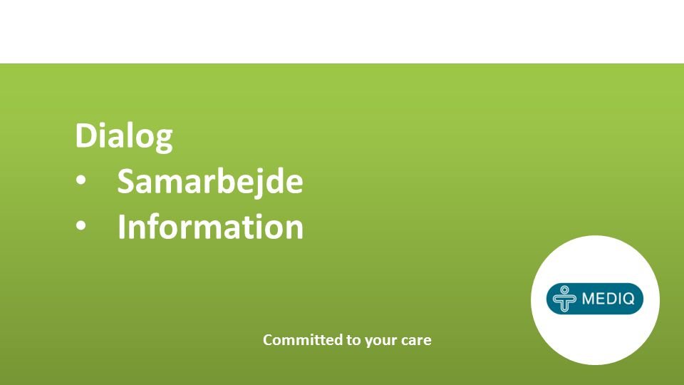 Dialog Samarbejde Information Committed to your care