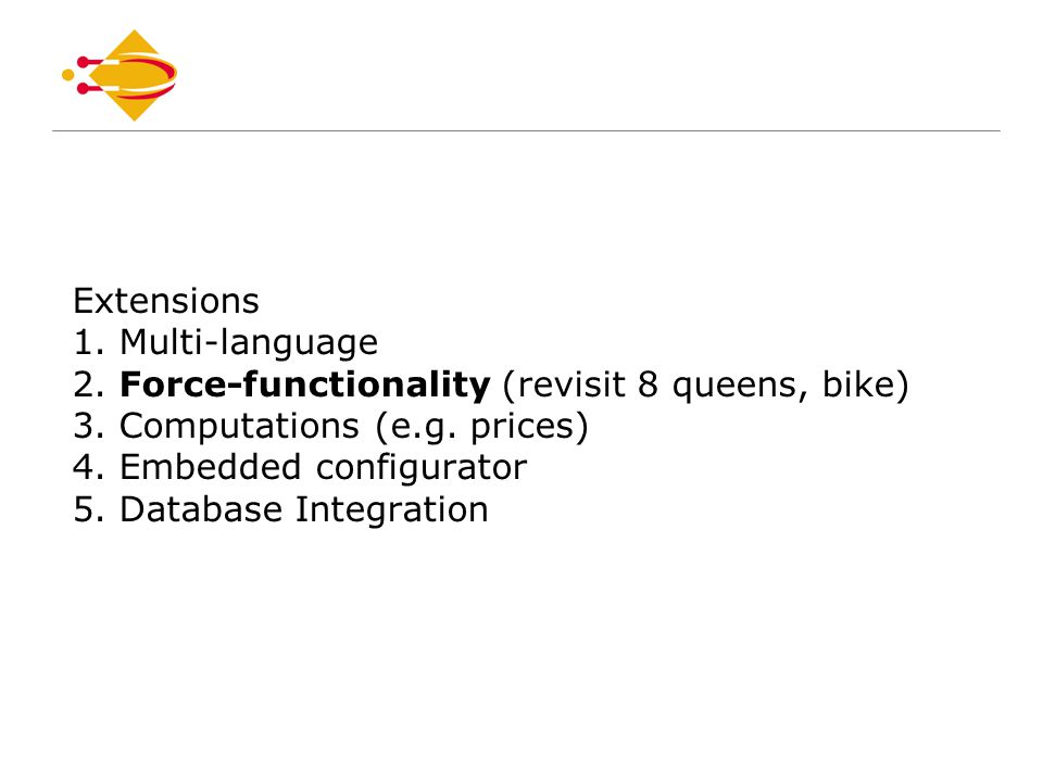 Extensions 1. Multi-language 2. Force-functionality (revisit 8 queens, bike) 3.