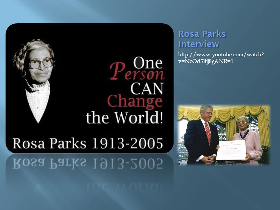 Rosa Parks Interview http://www.youtube.com/watch v=NoOd5ltjj8g&NR=1