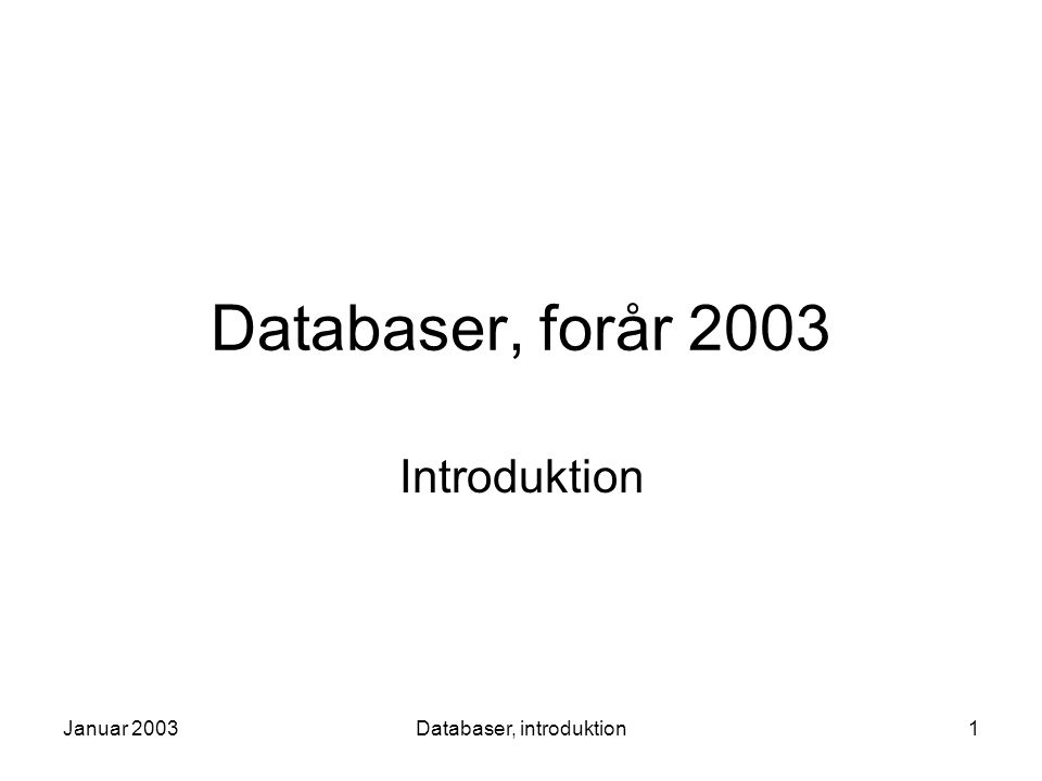 Januar 2003Databaser, introduktion1 Databaser, forår 2003 Introduktion