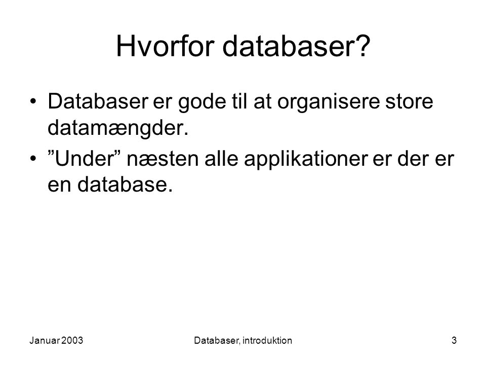 Januar 2003Databaser, introduktion3 Hvorfor databaser.