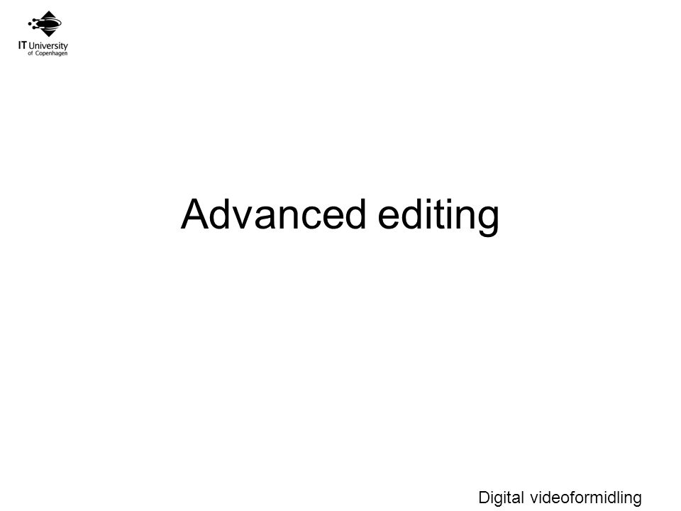 Digital videoformidling Advanced editing