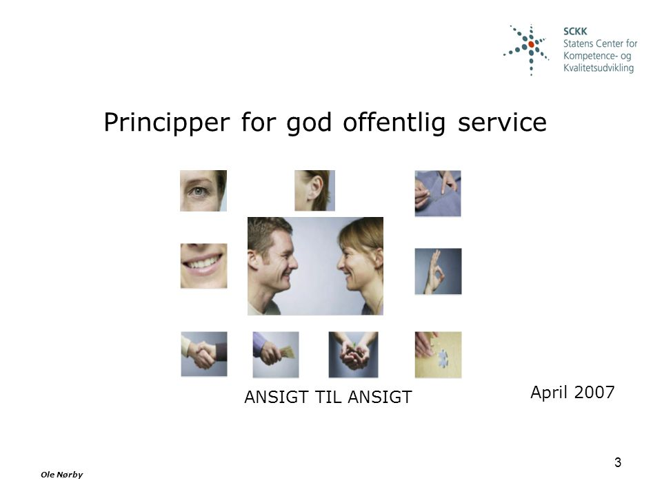 Ole Nørby 3 ANSIGT TIL ANSIGT Principper for god offentlig service April 2007
