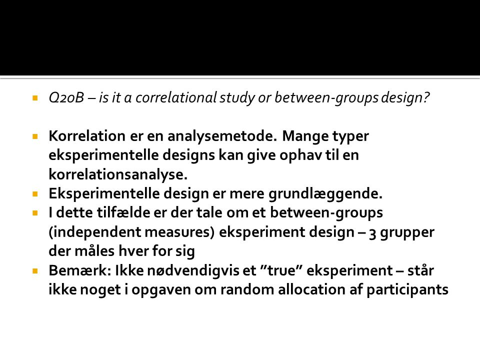  Q20B – is it a correlational study or between-groups design.