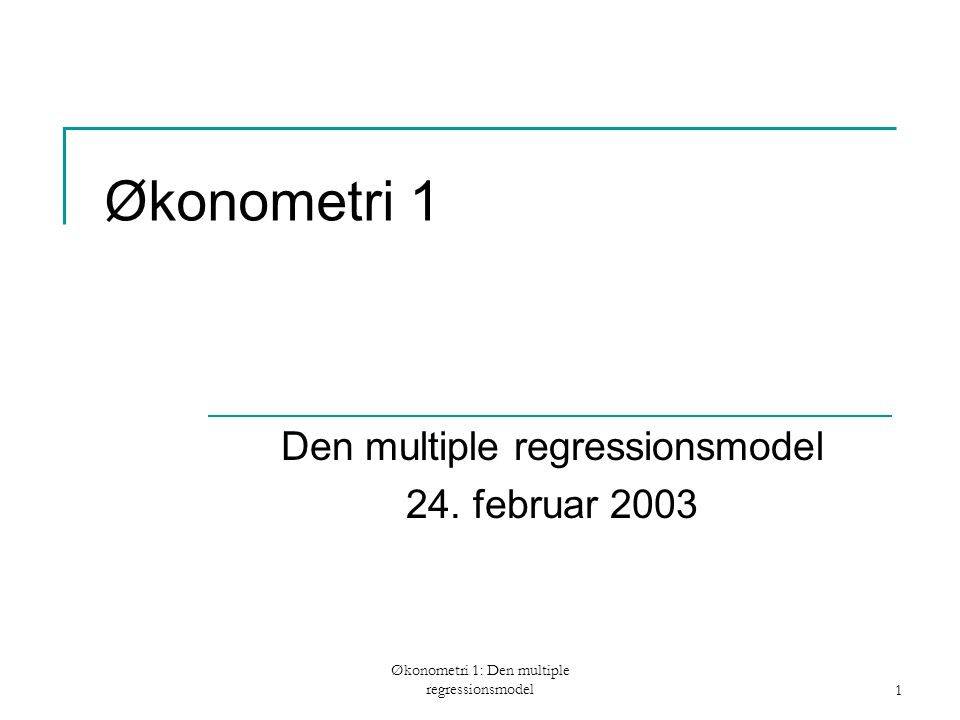 Økonometri 1: Den multiple regressionsmodel1 Økonometri 1 Den multiple regressionsmodel 24.