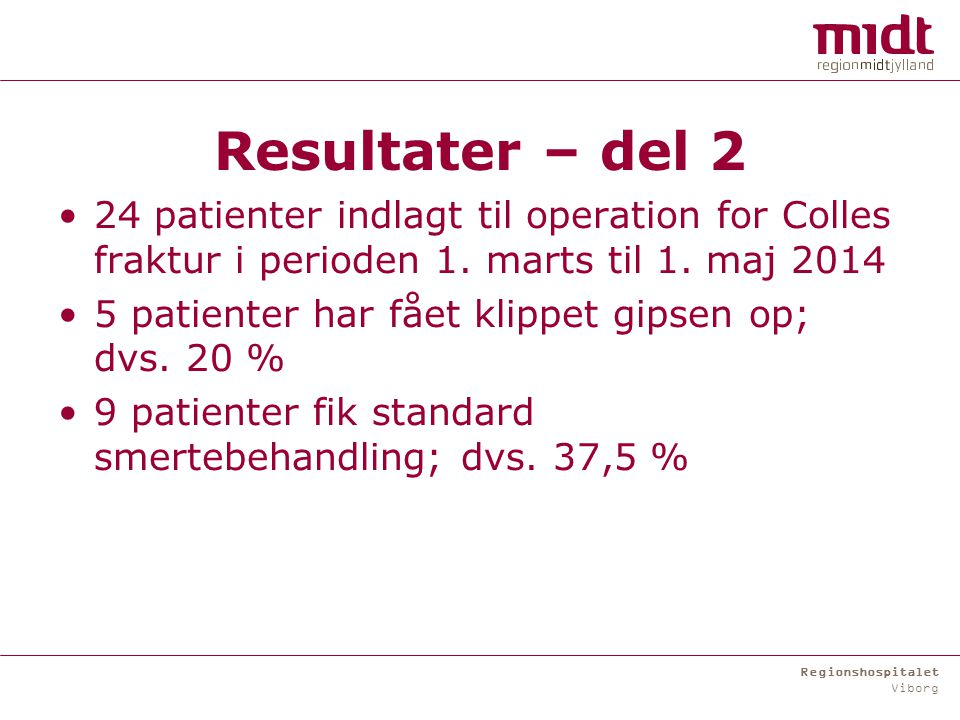 Regionshospitalet Viborg Resultater – del 2 24 patienter indlagt til operation for Colles fraktur i perioden 1.