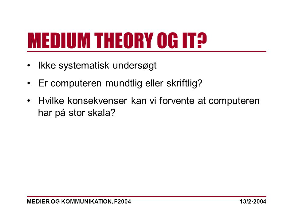 MEDIER OG KOMMUNIKATION, F2004 MEDIUM THEORY OG IT.