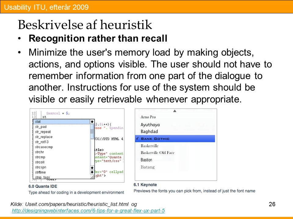 Usability ITU, efterår 2009 Beskrivelse af heuristik Recognition rather than recall Minimize the user s memory load by making objects, actions, and options visible.