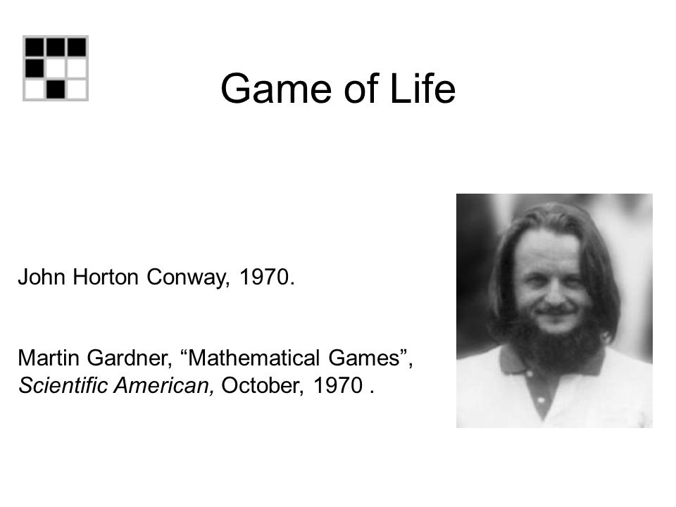 Game of Life John Horton Conway, 1970.