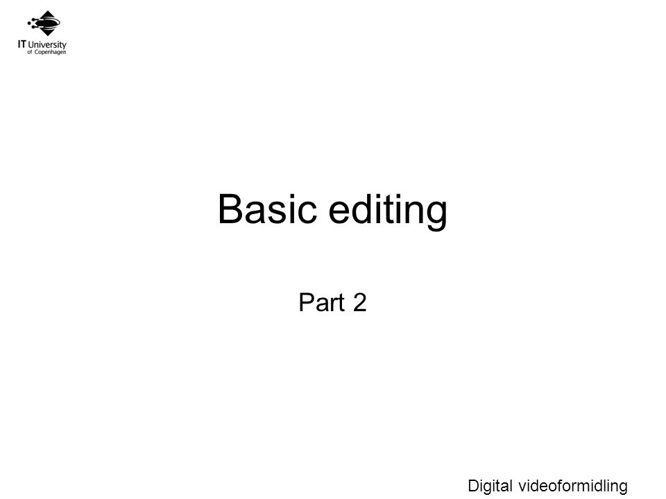 Digital videoformidling Basic editing Part 2