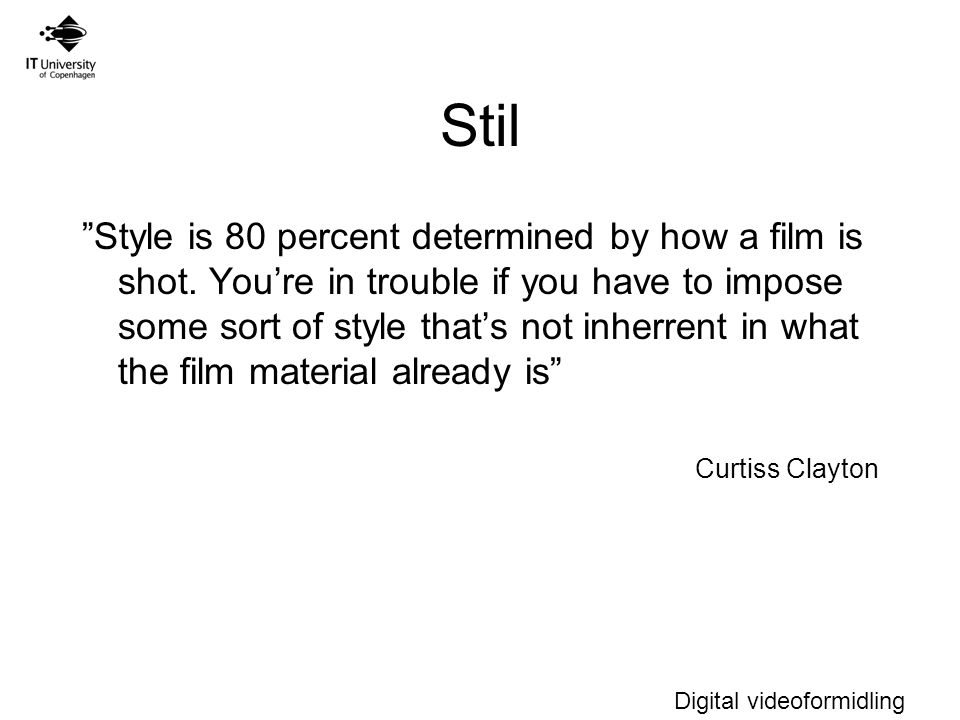 Digital videoformidling Stil Style is 80 percent determined by how a film is shot.