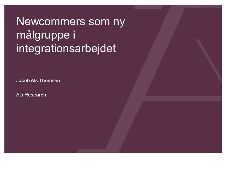 Newcommers som ny målgruppe i integrationsarbejdet Jacob Als Thomsen Als Research
