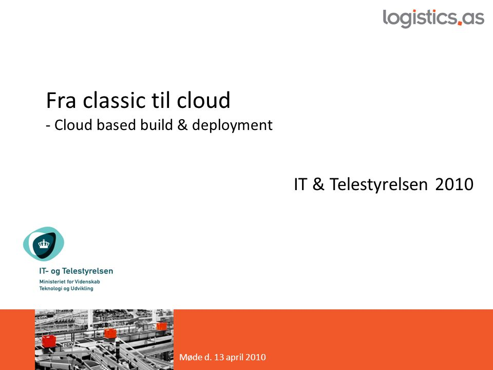 Fra classic til cloud - Cloud based build & deployment IT & Telestyrelsen 2010 Møde d.