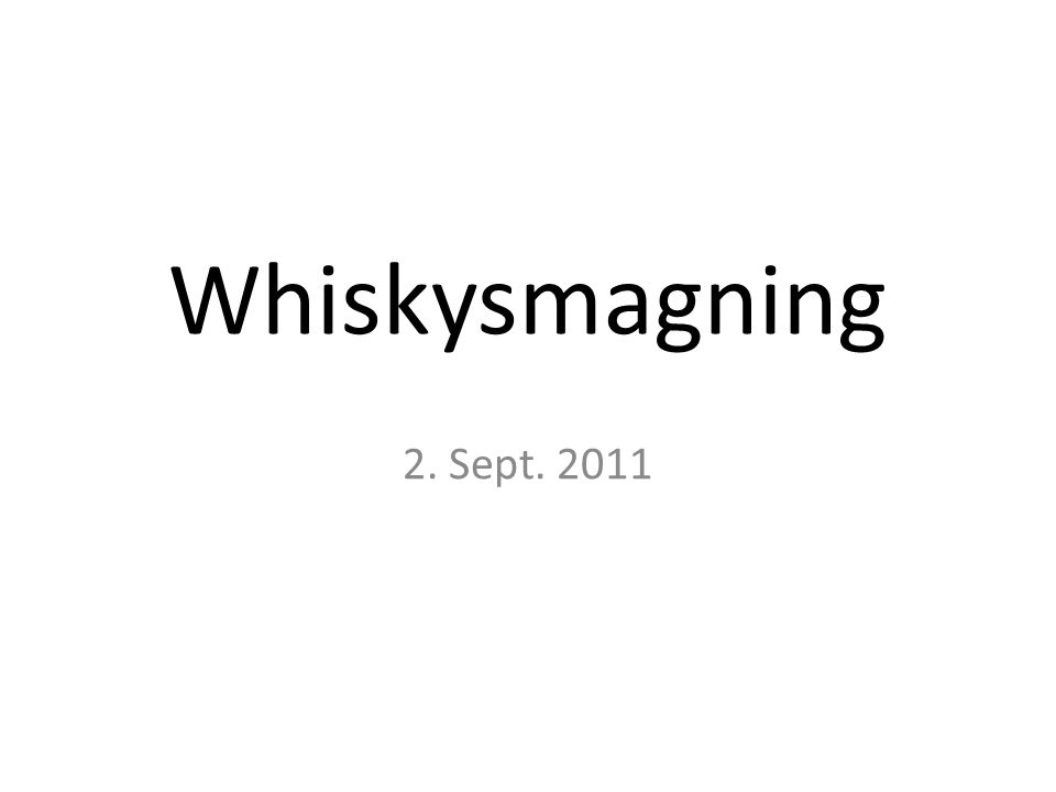 Whiskysmagning 2. Sept. 2011