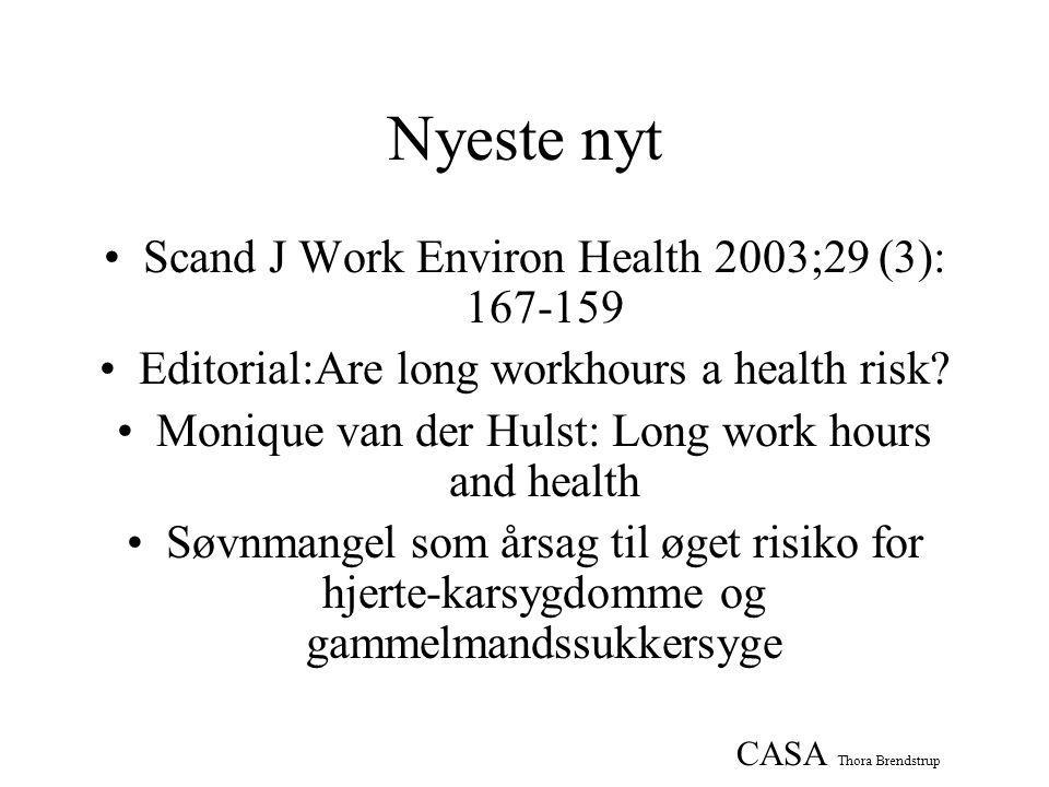 CASA Thora Brendstrup Nyeste nyt •Scand J Work Environ Health 2003;29 (3): 167-159 •Editorial:Are long workhours a health risk.