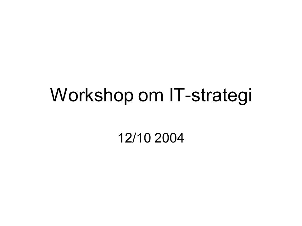 Workshop om IT-strategi 12/10 2004