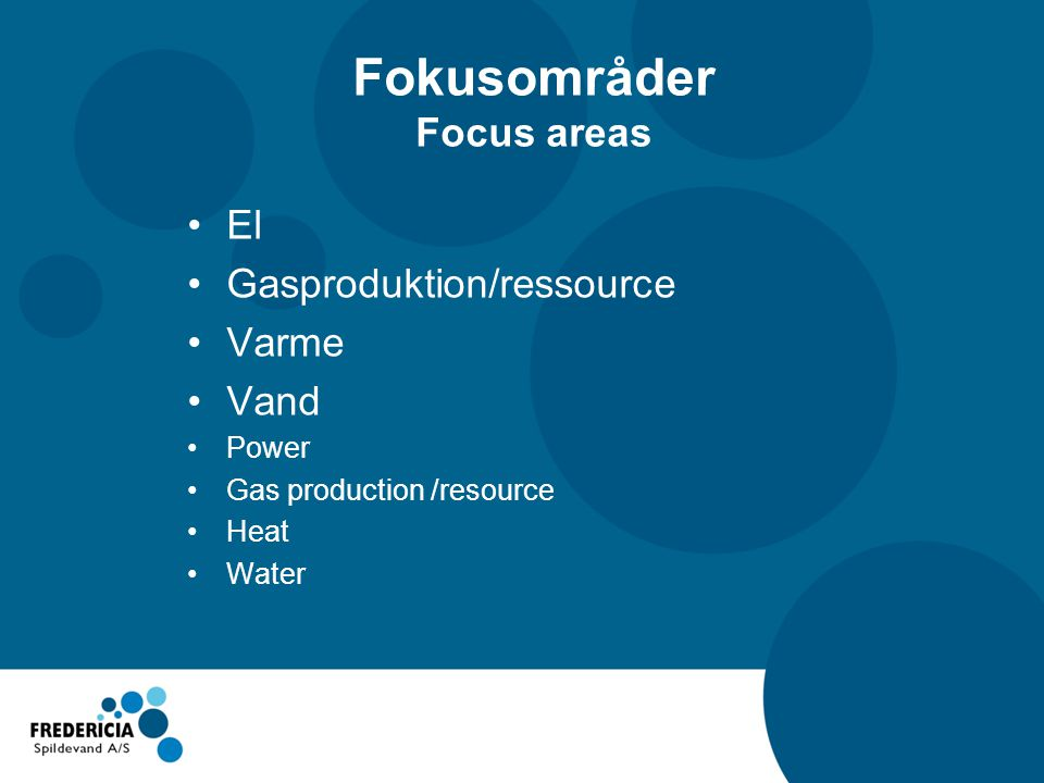 Fokusområder Focus areas •El •Gasproduktion/ressource •Varme •Vand •Power •Gas production /resource •Heat •Water