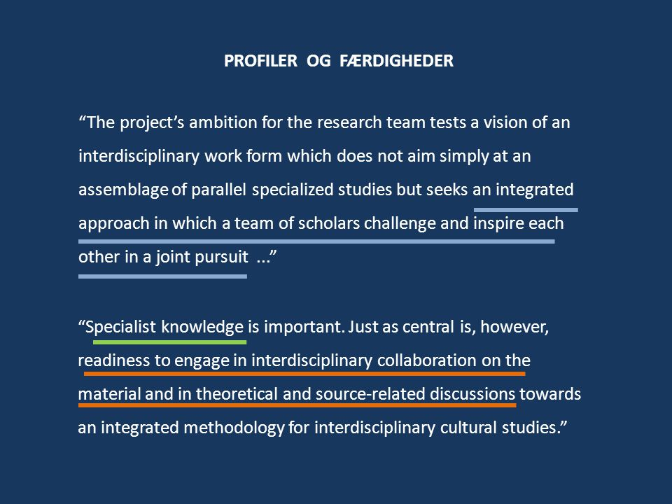 The project's ambition for the research team tests a vision of an interdisciplinary work form which does not aim simply at an assemblage of parallel specialized studies but seeks an integrated approach in which a team of scholars challenge and inspire each other in a joint pursuit... Specialist knowledge is important.