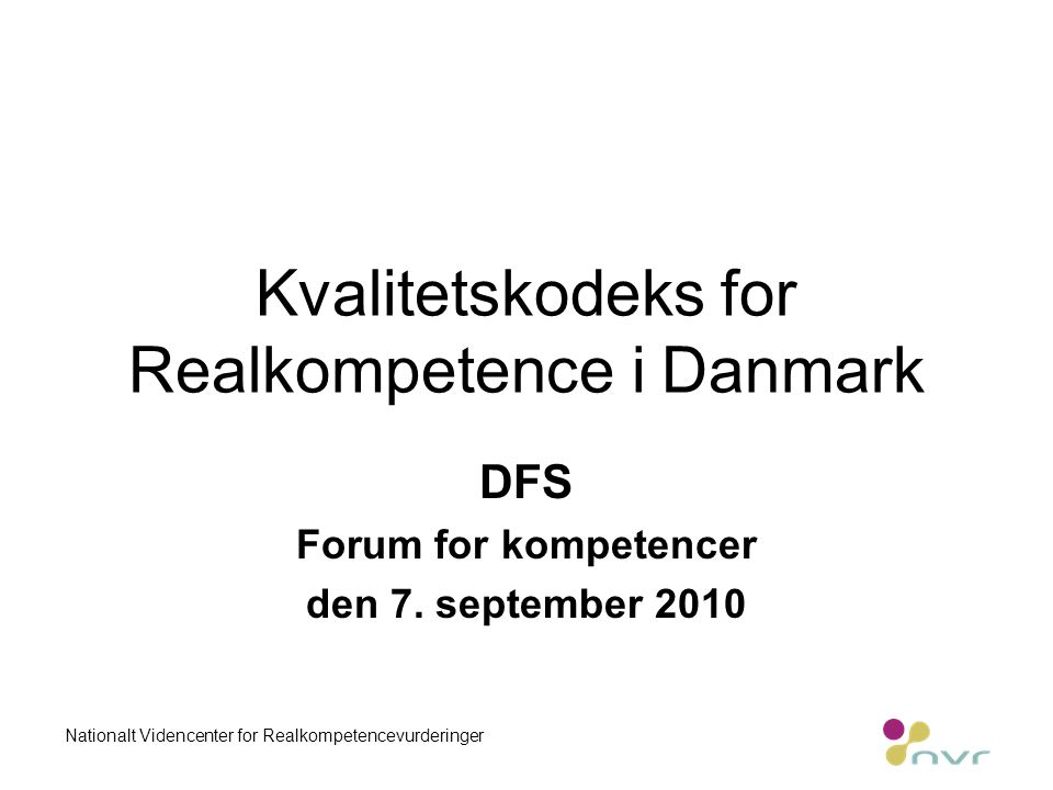 Kvalitetskodeks for Realkompetence i Danmark DFS Forum for kompetencer den 7.