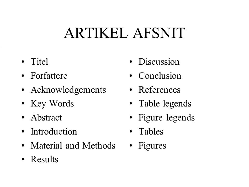ARTIKEL AFSNIT •Titel •Forfattere •Acknowledgements •Key Words •Abstract •Introduction •Material and Methods •Results •Discussion •Conclusion •References •Table legends •Figure legends •Tables •Figures