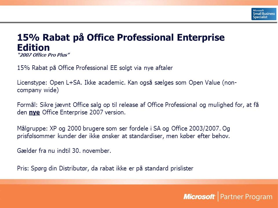 15% Rabat på Office Professional Enterprise Edition 2007 Office Pro Plus 15% Rabat på Office Professional EE solgt via nye aftaler Licenstype: Open L+SA.