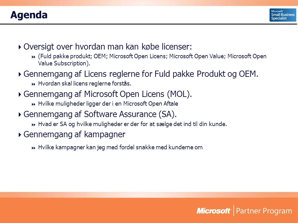 Agenda  Oversigt over hvordan man kan købe licenser:  (Fuld pakke produkt; OEM; Microsoft Open Licens; Microsoft Open Value; Microsoft Open Value Subscription).