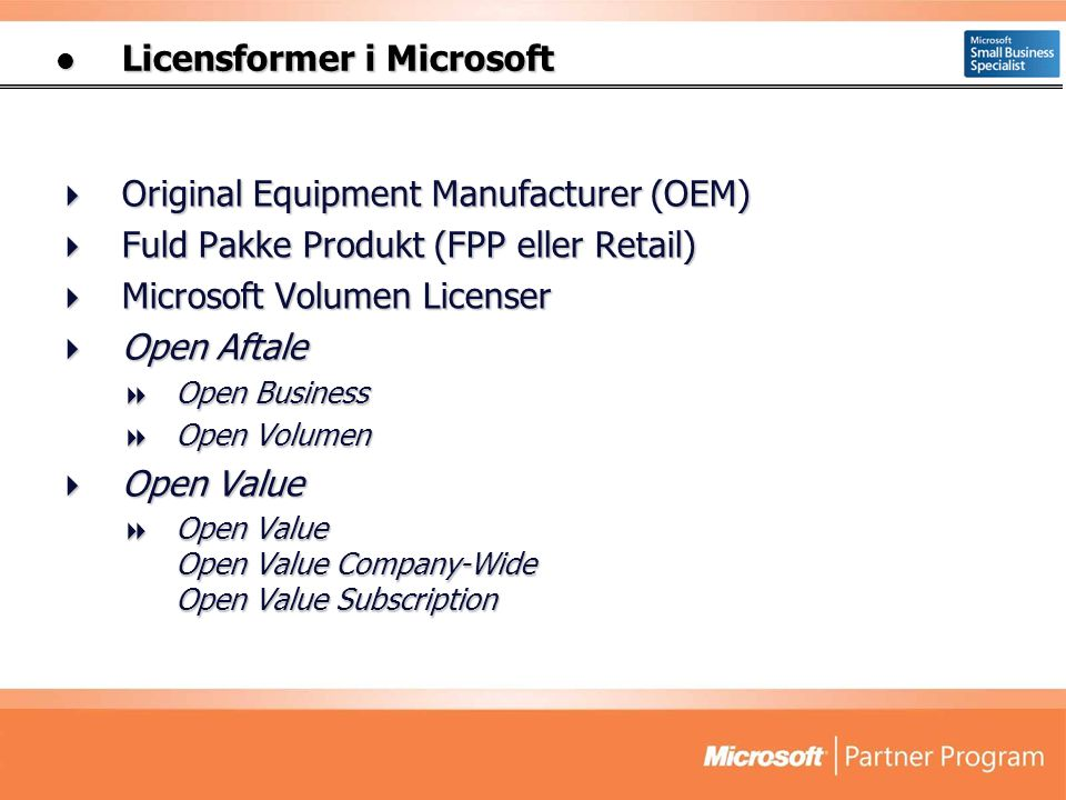  Licensformer i Microsoft  Original Equipment Manufacturer (OEM)  Fuld Pakke Produkt (FPP eller Retail)  Microsoft Volumen Licenser  Open Aftale  Open Business  Open Volumen  Open Value  Open Value Open Value Company-Wide Open Value Subscription