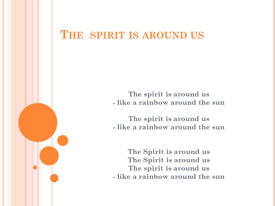 T HE SPIRIT IS AROUND US The spirit is around us - like a rainbow around the sun The spirit is around us - like a rainbow around the sunThe Spirit is around us The spirit is around us - like a rainbow around the sun