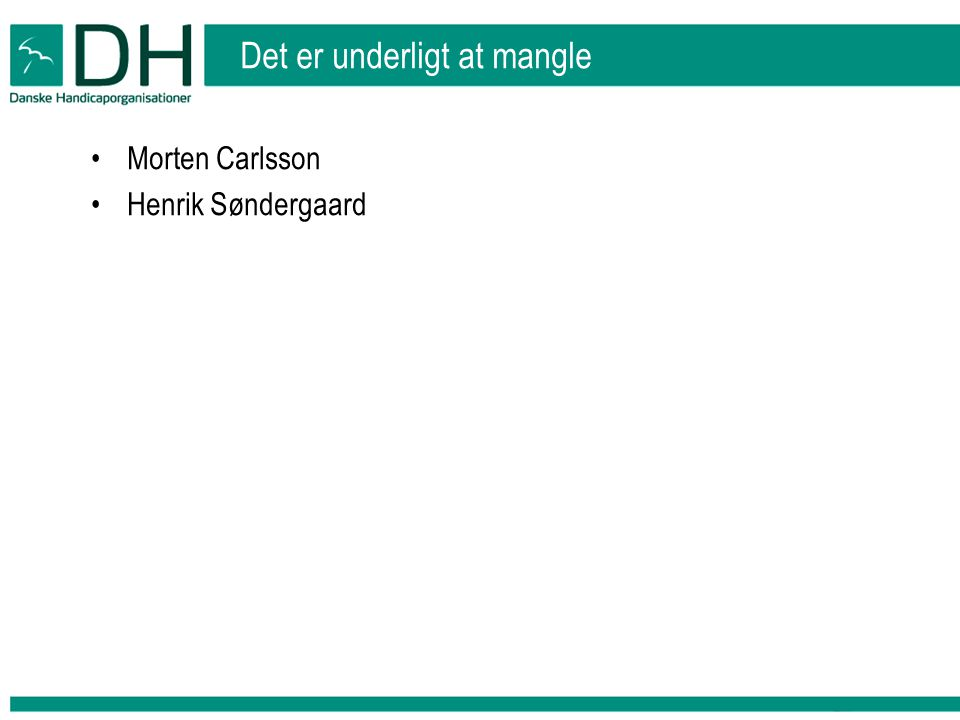 Det er underligt at mangle •Morten Carlsson •Henrik Søndergaard