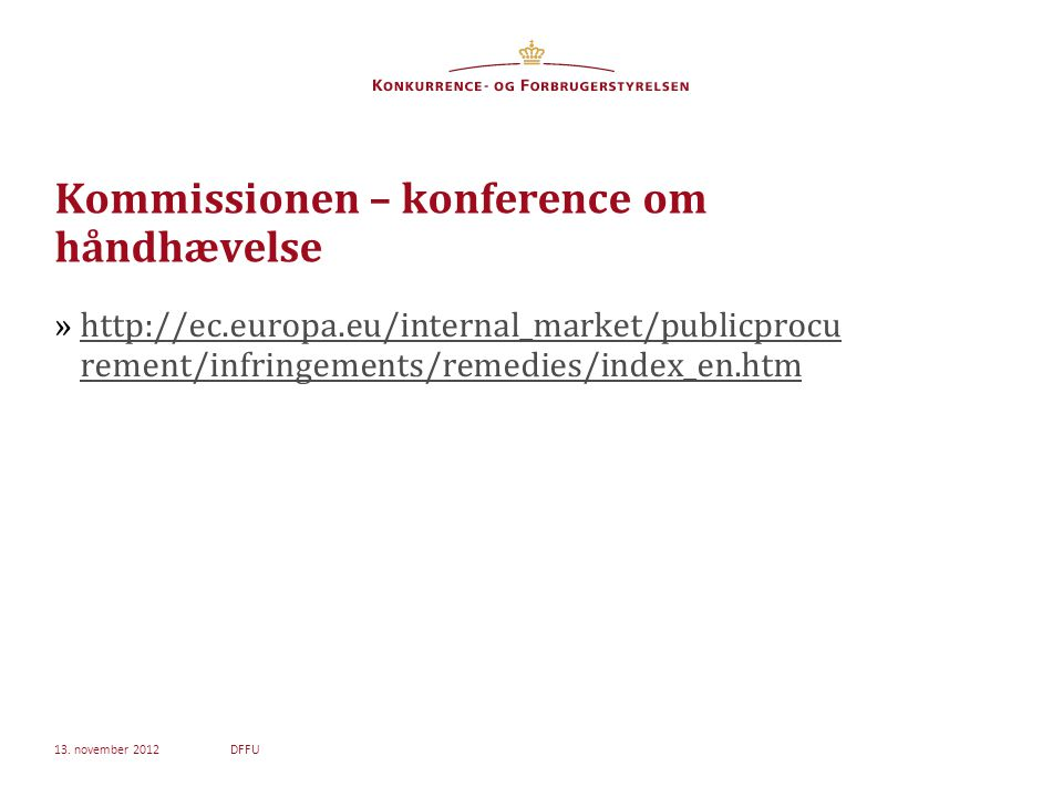 Kommissionen – konference om håndhævelse »http://ec.europa.eu/internal_market/publicprocu rement/infringements/remedies/index_en.htmhttp://ec.europa.eu/internal_market/publicprocu rement/infringements/remedies/index_en.htm 13.
