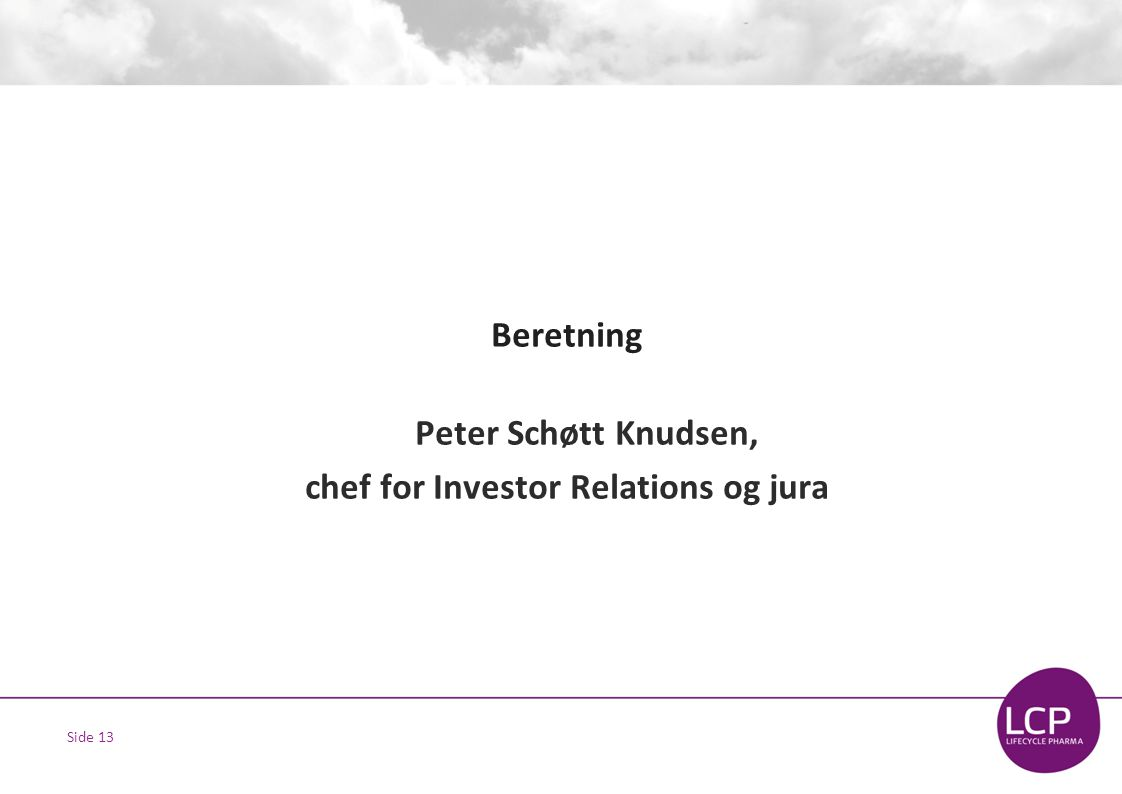 Side 13 Beretning Peter Schøtt Knudsen, chef for Investor Relations og jura