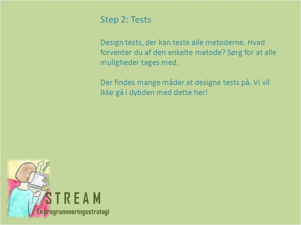 Step 2: Tests Design tests, der kan teste alle metoderne.