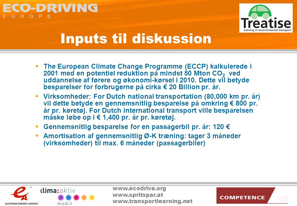 www.ecodrive.org www.spritspar.at www.transportlearning.net Inputs til diskussion  The European Climate Change Programme (ECCP) kalkulerede i 2001 med en potentiel reduktion på mindst 50 Mton CO 2 ved uddannelse af førere og økonomi-kørsel i 2010.