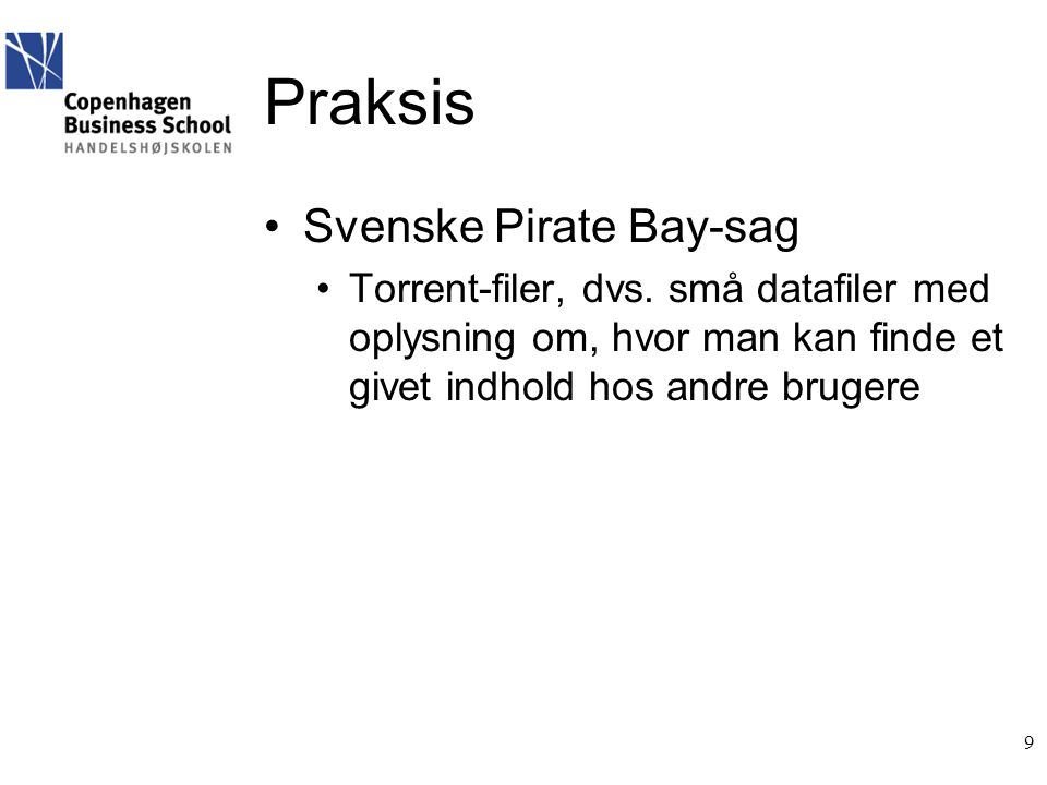 Praksis •Svenske Pirate Bay-sag •Torrent-filer, dvs.