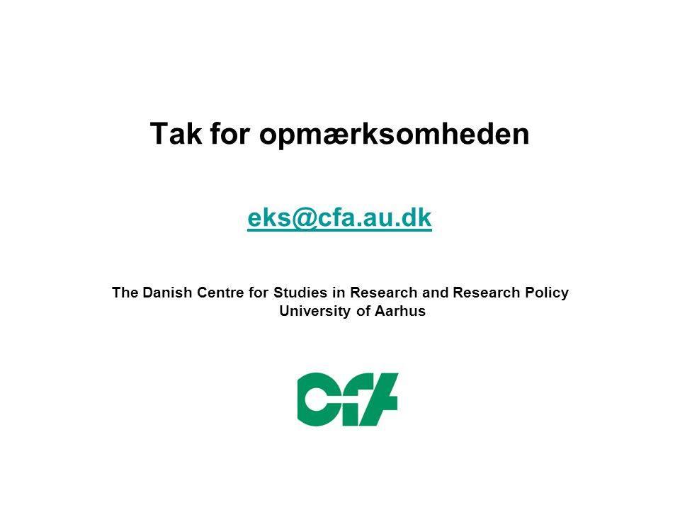 Tak for opmærksomheden eks@cfa.au.dk The Danish Centre for Studies in Research and Research Policy University of Aarhus