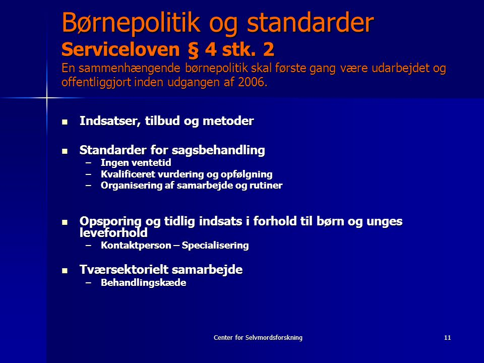 Center for Selvmordsforskning11 Børnepolitik og standarder Serviceloven § 4 stk.