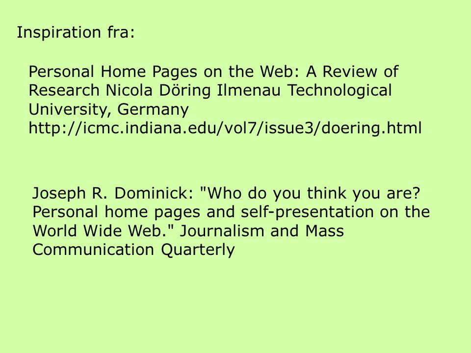 Inspiration fra: Personal Home Pages on the Web: A Review of Research Nicola Döring Ilmenau Technological University, Germany http://icmc.indiana.edu/vol7/issue3/doering.html Joseph R.