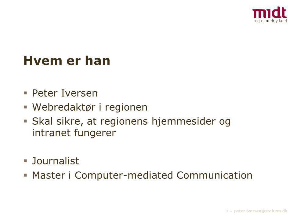 3 ▪ Hvem er han  Peter Iversen  Webredaktør i regionen  Skal sikre, at regionens hjemmesider og intranet fungerer  Journalist  Master i Computer-mediated Communication
