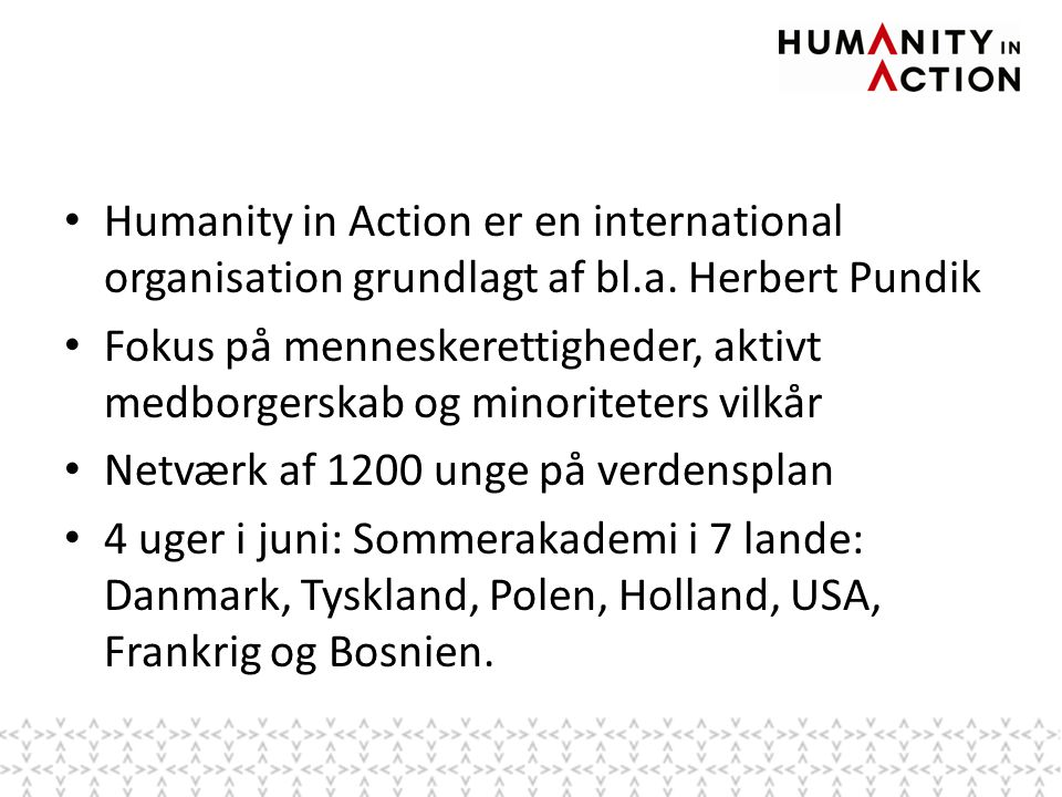 • Humanity in Action er en international organisation grundlagt af bl.a.