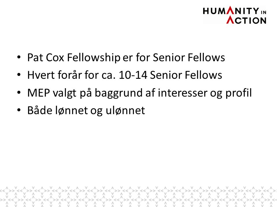• Pat Cox Fellowship er for Senior Fellows • Hvert forår for ca.