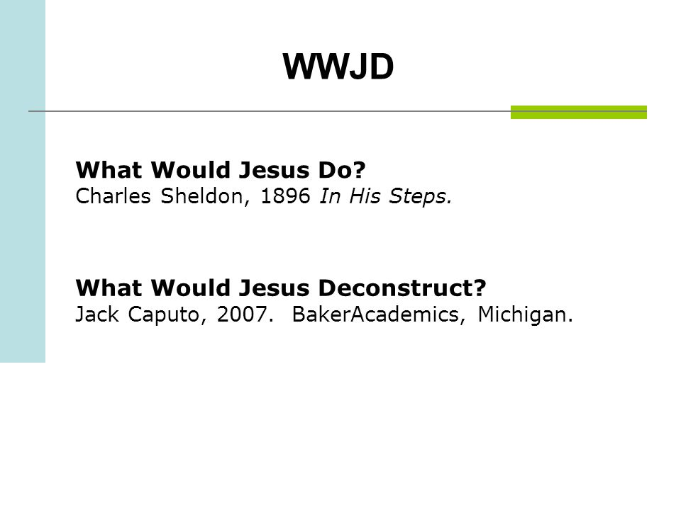 WWJD What Would Jesus Do. Charles Sheldon, 1896 In His Steps.