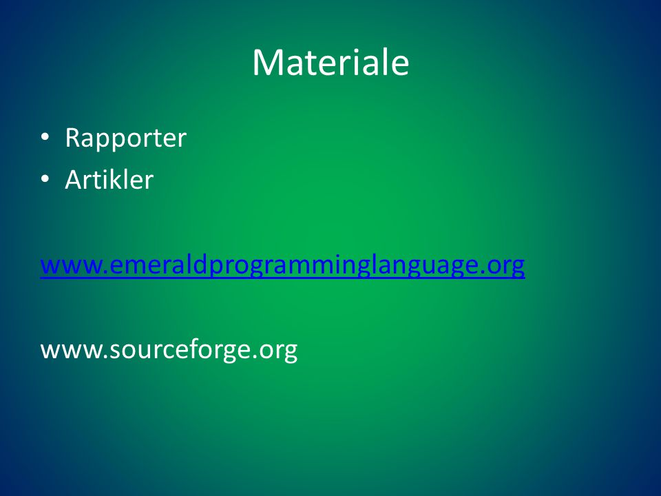 Materiale • Rapporter • Artikler www.emeraldprogramminglanguage.org www.sourceforge.org