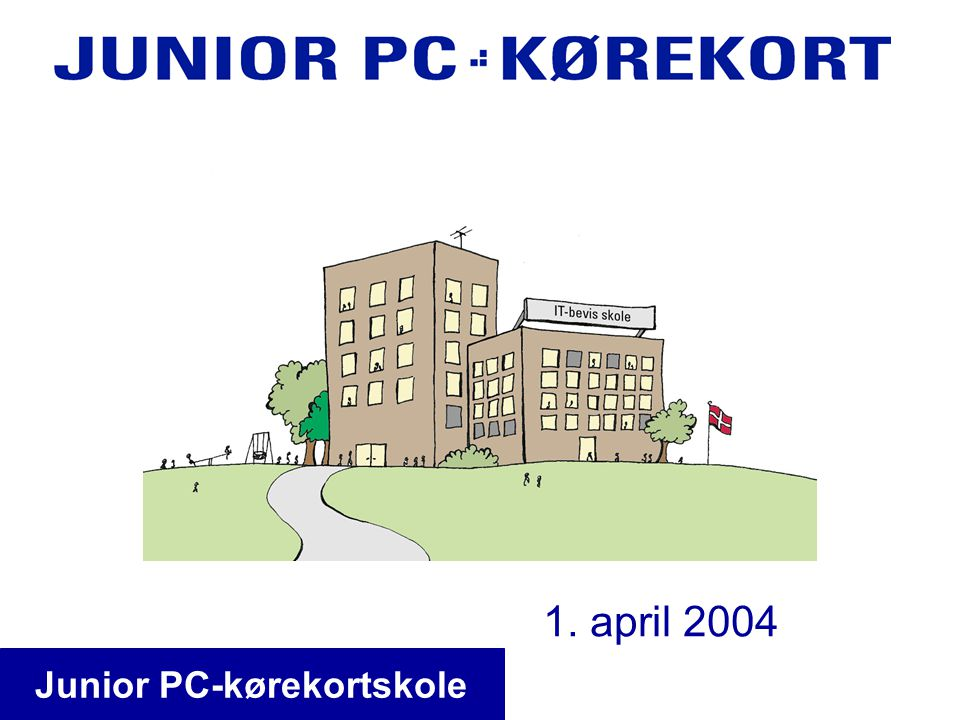 1. april 2004 Junior PC-kørekortskole