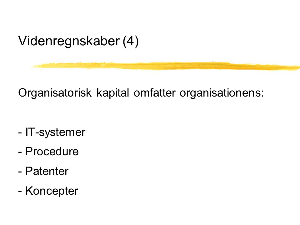 Videnregnskaber (4) Organisatorisk kapital omfatter organisationens: - IT-systemer - Procedure - Patenter - Koncepter